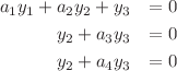 <math>\begin{eqnarray*} a_1y_1+a_2y_2+y_3&=0\\ y_2+a_3y_3&=0\\ y_2+a_4y_3&=0 \end{eqnarray*} </math>